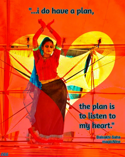 i do have a plan, the plan is to listen to my heart