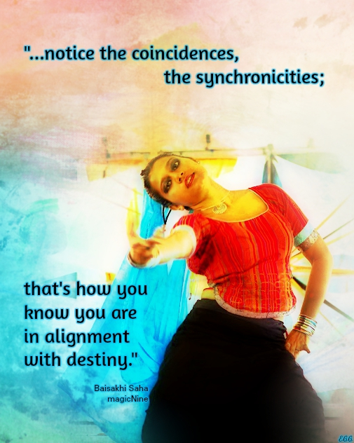 notice the coincidences, the synchronicities; that's how you know you are in alignment with destiny
