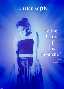 listen softly, to the beats of this moment