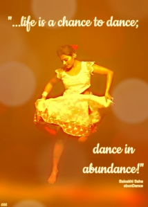 life is a chance to dance; dance in abundance
