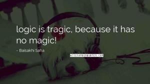 logic is tragic, because it has no magic