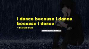 i dance because i dance because i dance